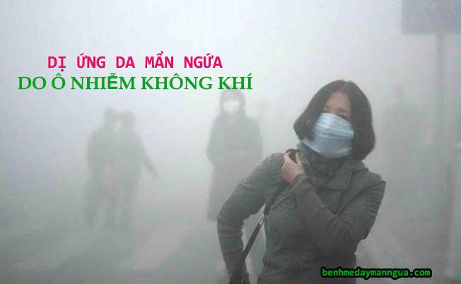 Nguyên nhân gây dị ứng da do môi trường ô nhiễm